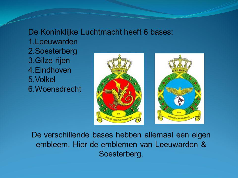 De Koninklijke Luchtmacht heeft 6 bases: 1.Leeuwarden 2.Soesterberg 3.Gilze rijen 4.Eindhoven 5.Volkel 6.Woensdrecht De verschillende bases hebben all