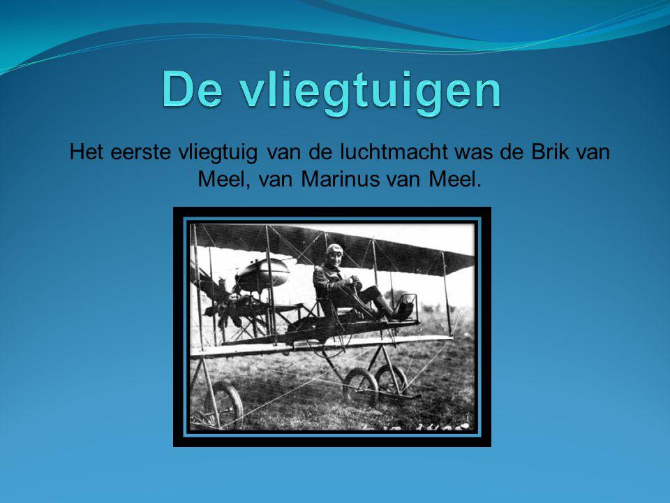 Het eerste vliegtuig van de luchtmacht was de Brik van Meel, van Marinus van Meel.