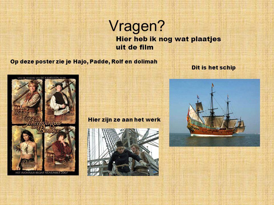 Vragen? Dit is het schip Op deze poster zie je Hajo, Padde, Rolf en dolimah Hier zijn ze aan het werk Hier heb ik nog wat plaatjes uit de film