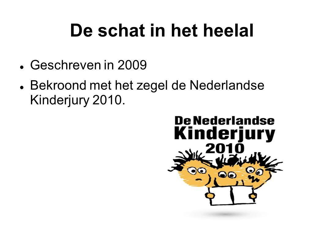 De schat in het heelal Geschreven in 2009 Bekroond met het zegel de Nederlandse Kinderjury 2010.