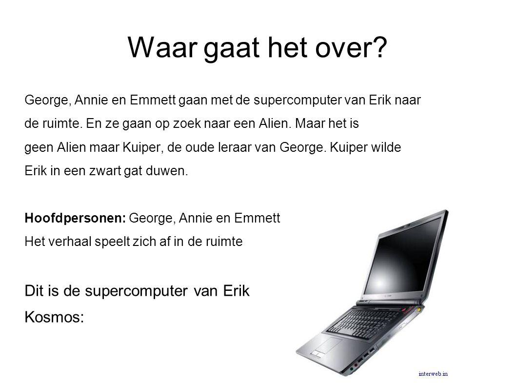 Waar gaat het over.George, Annie en Emmett gaan met de supercomputer van Erik naar de ruimte.