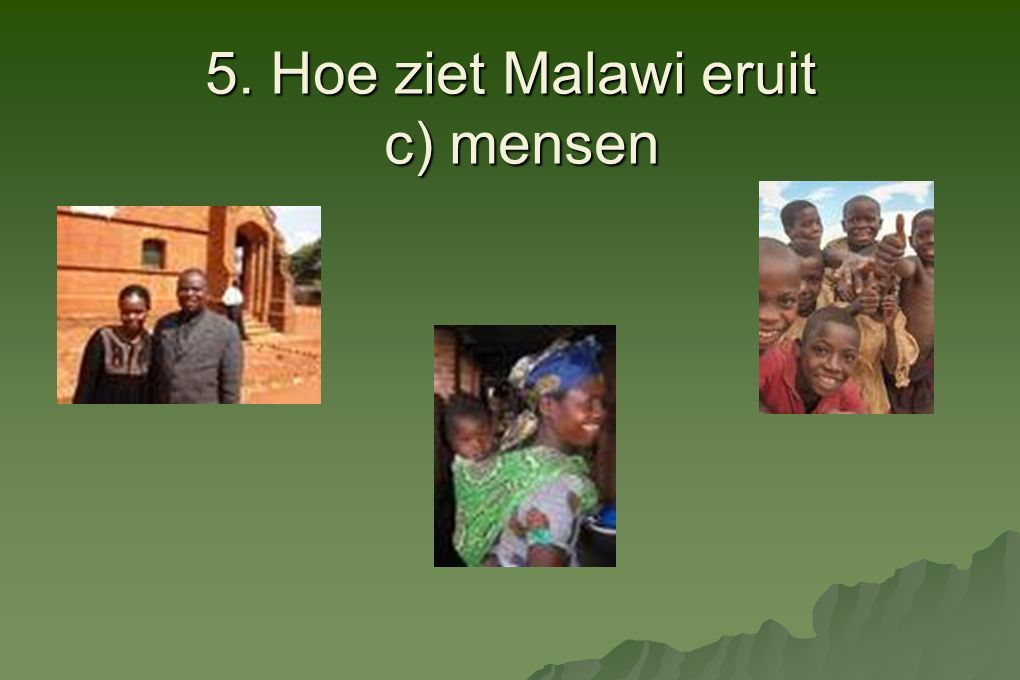 5. Hoe ziet Malawi eruit c) mensen
