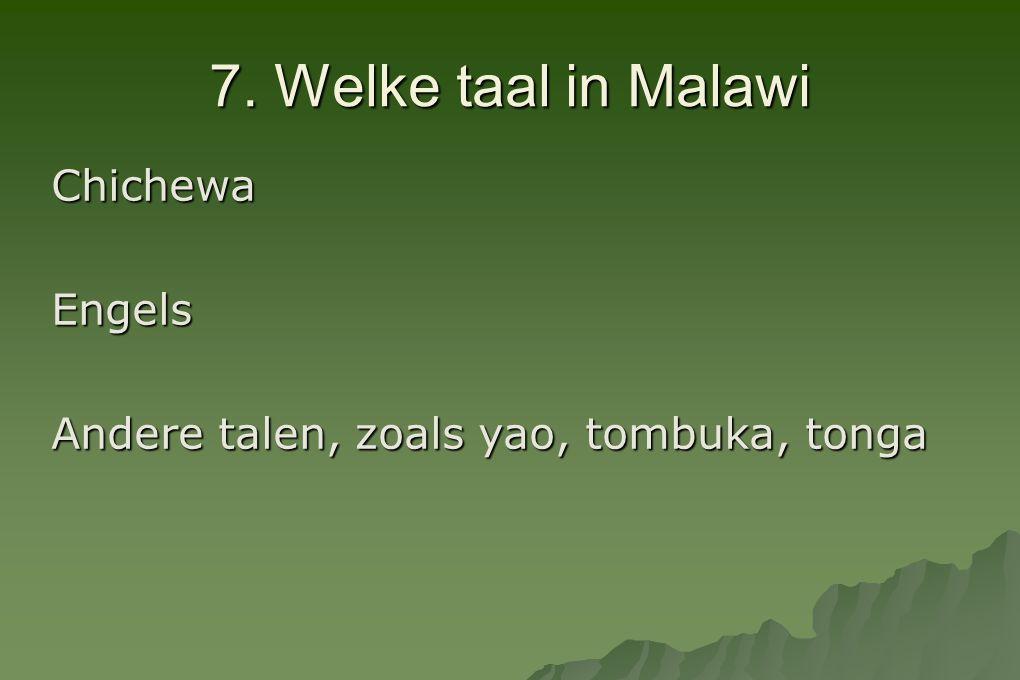 7. Welke taal in Malawi ChichewaEngels Andere talen, zoals yao, tombuka, tonga