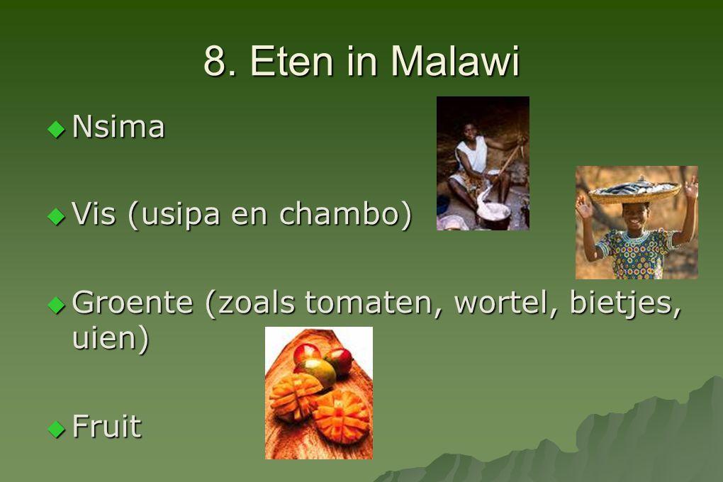 8. Eten in Malawi  Nsima  Vis (usipa en chambo)   Groente (zoals tomaten, wortel, bietjes, uien)   Fruit