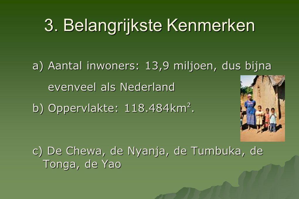 3. Belangrijkste Kenmerken a) Aantal inwoners: 13,9 miljoen, dus bijna evenveel als Nederland evenveel als Nederland b) Oppervlakte: 118.484km ². c) D