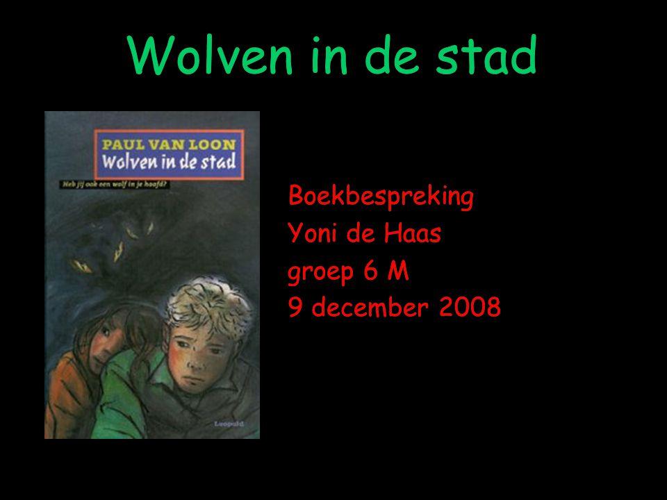 Wolven in de stad Boekbespreking Yoni de Haas groep 6 M 9 december 2008 Boekbespreking Yoni de Haas groep 6 M 9 december 2008