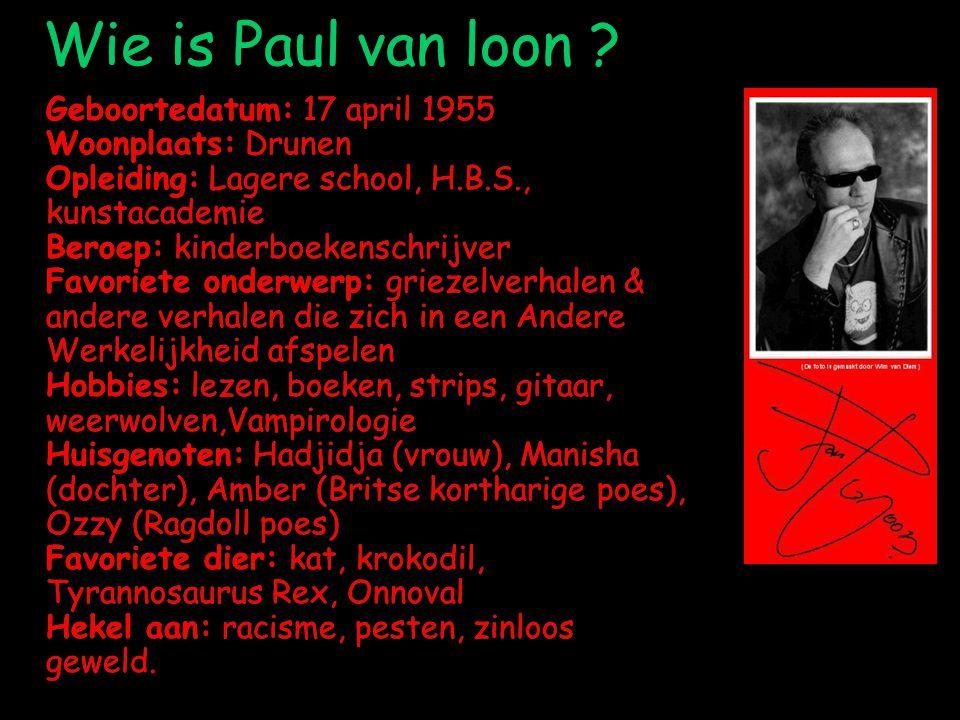 Wie is Paul van loon ? Geboortedatum: 17 april 1955 Woonplaats: Drunen Opleiding: Lagere school, H.B.S., kunstacademie Beroep: kinderboekenschrijver F