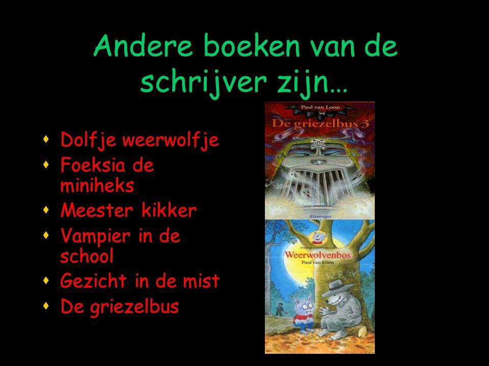 Andere boeken van de schrijver zijn…  Dolfje weerwolfje  Foeksia de miniheks  Meester kikker  Vampier in de school  Gezicht in de mist  De griez