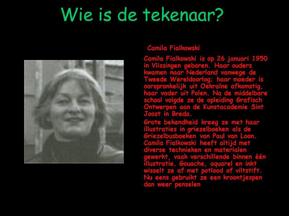 Wie is de tekenaar? Camila Fialkowski Camila Fialkowski is op 26 januari 1950 in Vlissingen geboren. Haar ouders kwamen naar Nederland vanwege de Twee