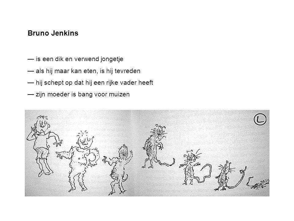 Bruno Jenkins — is een dik en verwend jongetje — als hij maar kan eten, is hij tevreden — hij schept op dat hij een rijke vader heeft — zijn moeder is bang voor muizen