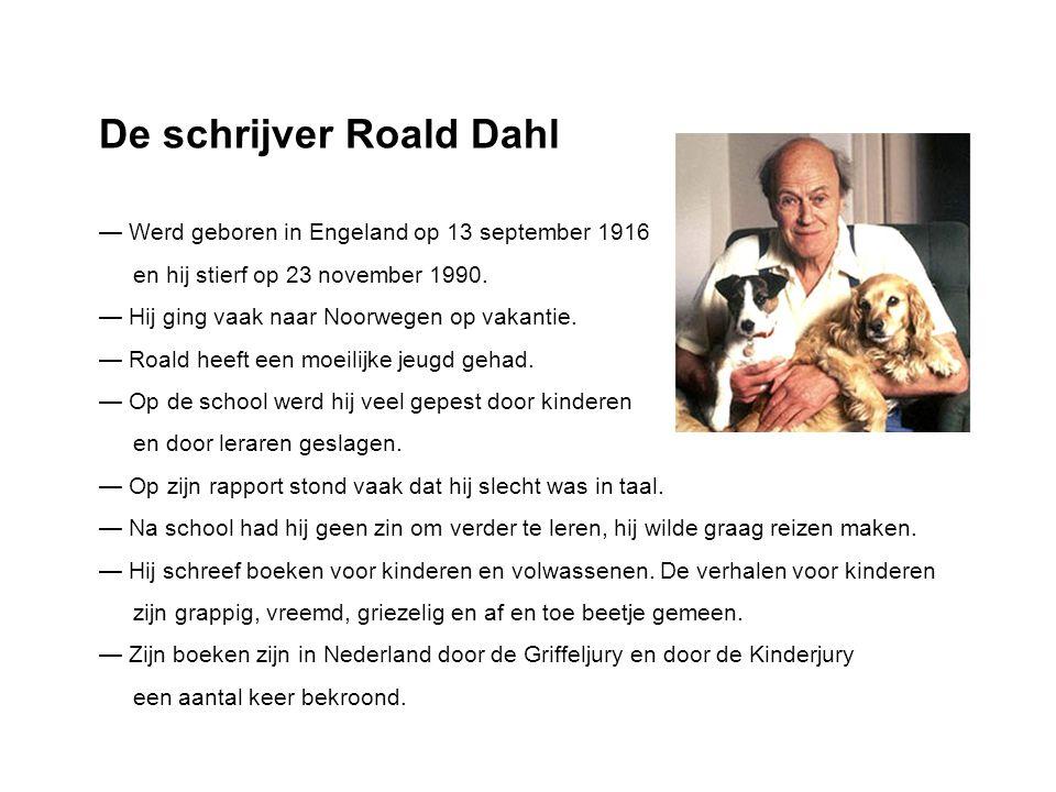 De schrijver Roald Dahl — Werd geboren in Engeland op 13 september 1916 en hij stierf op 23 november 1990. — Hij ging vaak naar Noorwegen op vakantie.