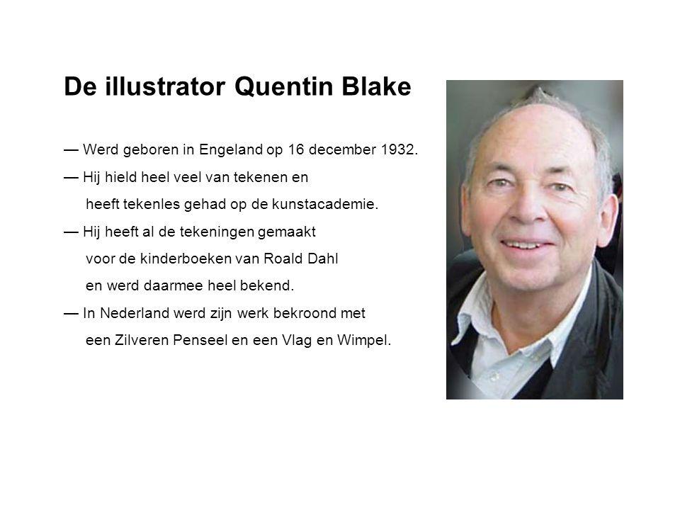 De illustrator Quentin Blake — Werd geboren in Engeland op 16 december 1932. — Hij hield heel veel van tekenen en heeft tekenles gehad op de kunstacad