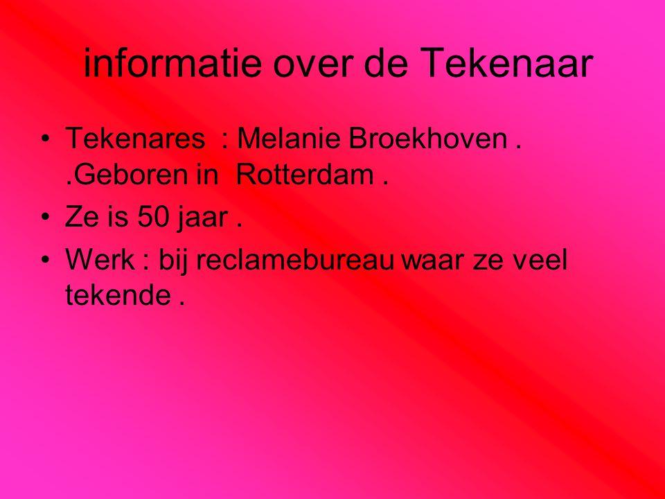 informatie over de Tekenaar Tekenares : Melanie Broekhoven..Geboren in Rotterdam. Ze is 50 jaar. Werk : bij reclamebureau waar ze veel tekende.