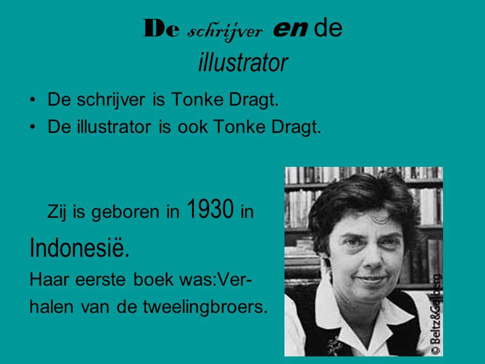 De schrijver en de illustrator De schrijver is Tonke Dragt. De illustrator is ook Tonke Dragt. Zij is geboren in 1930 in Indonesië. Haar eerste boek w