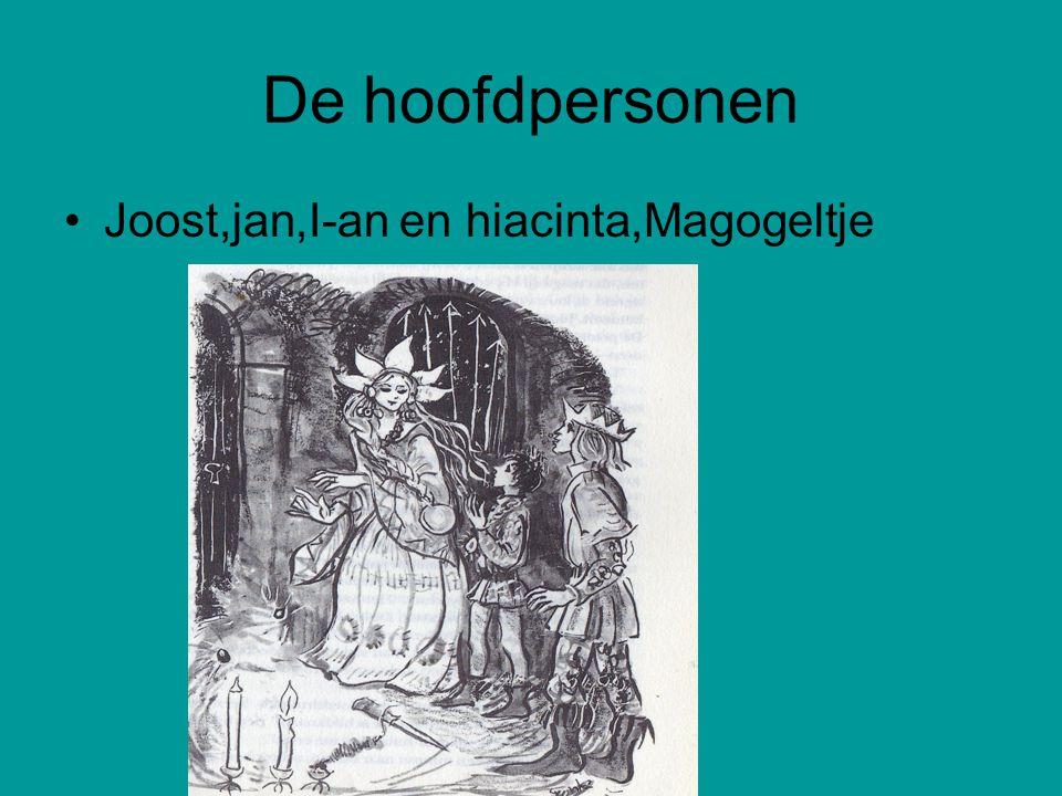 De hoofdpersonen Joost,jan,I-an en hiacinta,Magogeltje