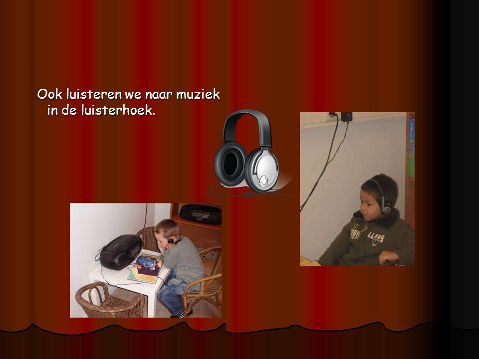 Ook luisteren we naar muziek in de luisterhoek.