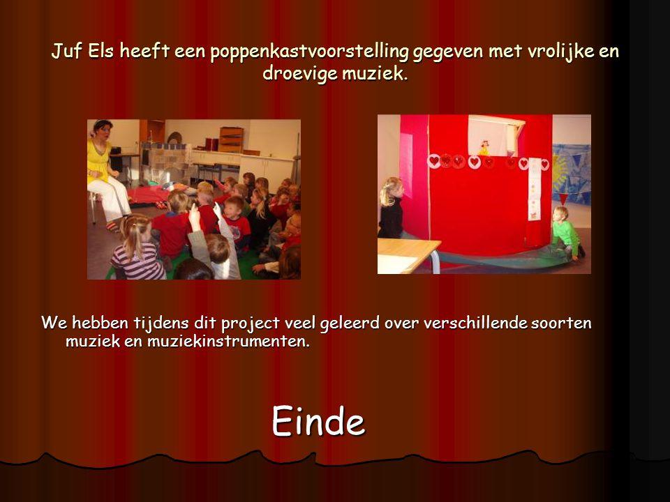 Juf Els heeft een poppenkastvoorstelling gegeven met vrolijke en droevige muziek. We hebben tijdens dit project veel geleerd over verschillende soorte