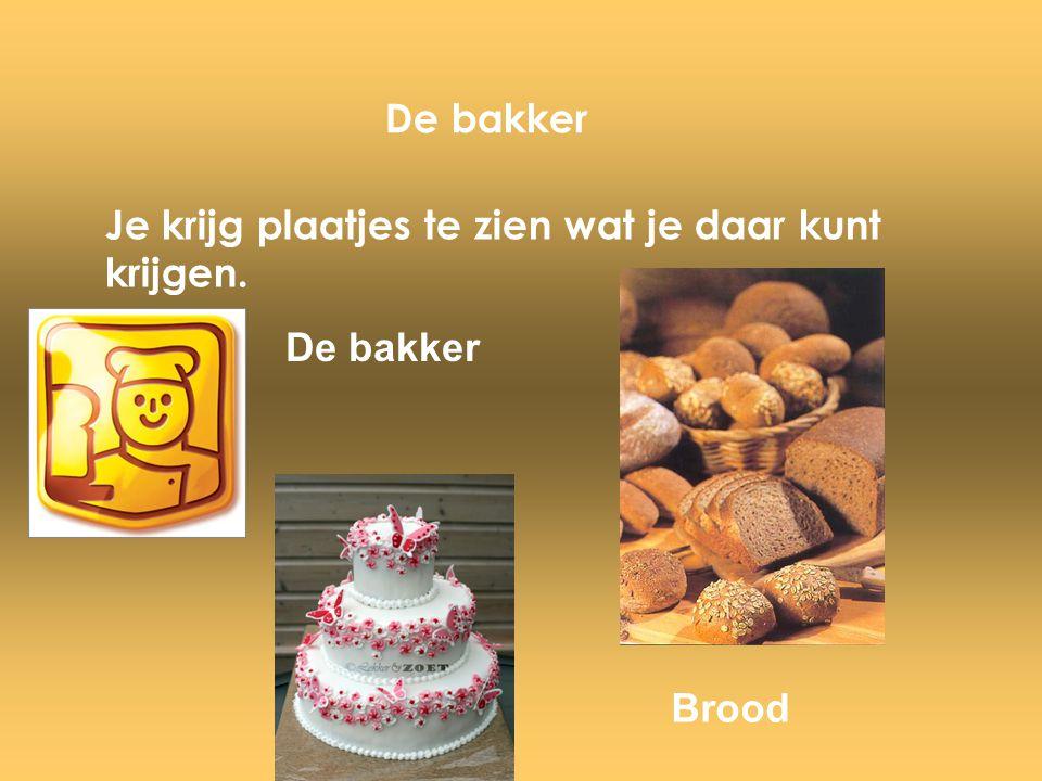 De bakker Je krijg plaatjes te zien wat je daar kunt krijgen. De bakker Brood