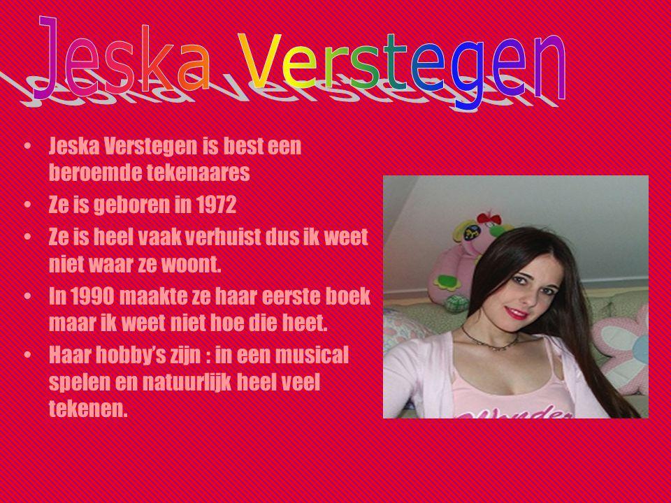 Jeska Verstegen is best een beroemde tekenaares Ze is geboren in 1972 Ze is heel vaak verhuist dus ik weet niet waar ze woont.