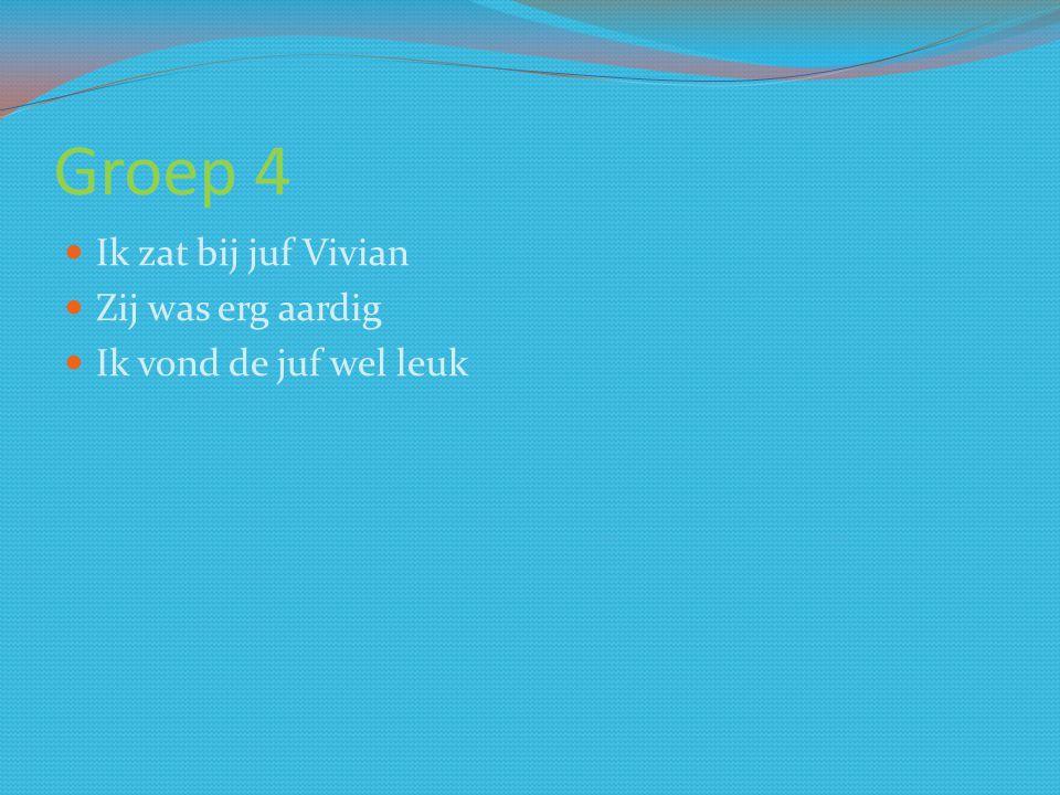Groep 4 Ik zat bij juf Vivian Zij was erg aardig Ik vond de juf wel leuk