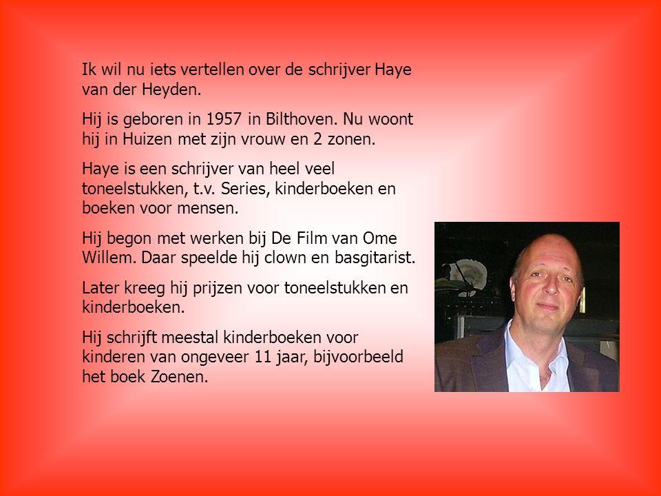 Ik wil nu iets vertellen over de schrijver Haye van der Heyden. Hij is geboren in 1957 in Bilthoven. Nu woont hij in Huizen met zijn vrouw en 2 zonen.