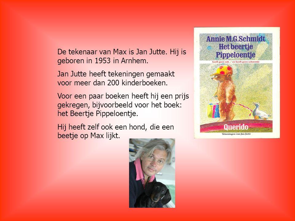De tekenaar van Max is Jan Jutte. Hij is geboren in 1953 in Arnhem. Jan Jutte heeft tekeningen gemaakt voor meer dan 200 kinderboeken. Voor een paar b