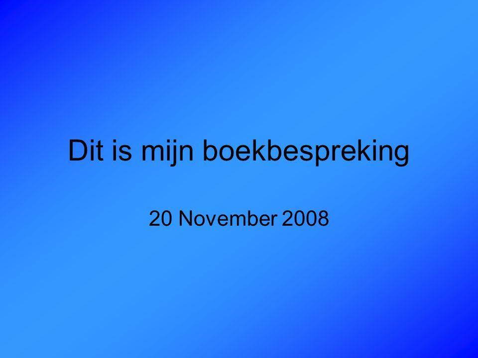 Dit is mijn boekbespreking 20 November 2008