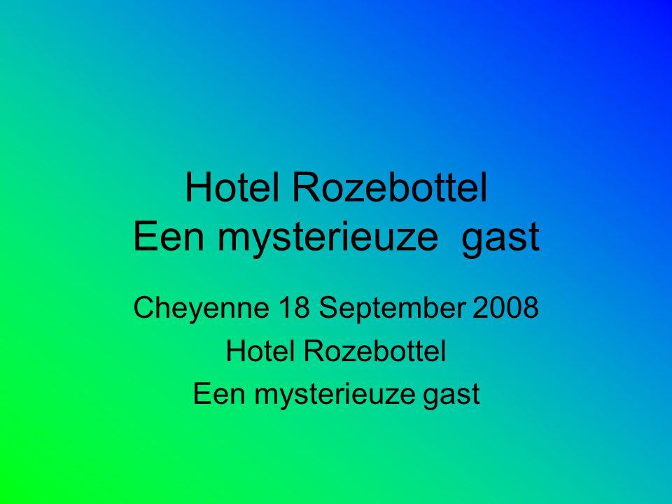 Hotel Rozebottel Een mysterieuze gast Cheyenne 18 September 2008 Hotel Rozebottel Een mysterieuze gast