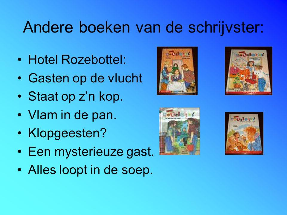 Andere boeken van de schrijvster: Hotel Rozebottel: Gasten op de vlucht Staat op z'n kop.