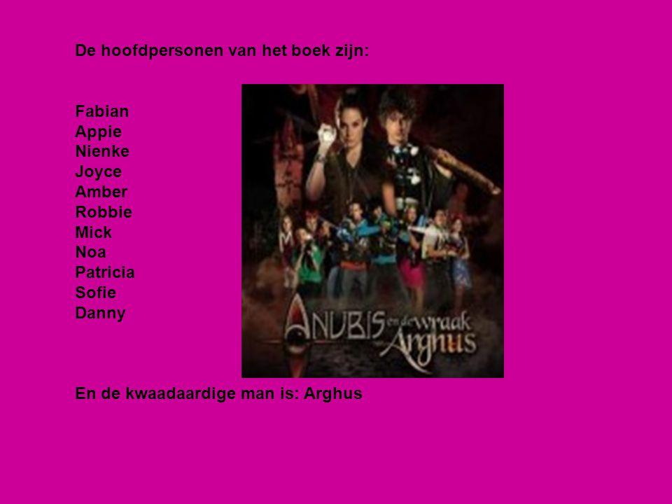 De hoofdpersonen van het boek zijn: Fabian Appie Nienke Joyce Amber Robbie Mick Noa Patricia Sofie Danny En de kwaadaardige man is: Arghus