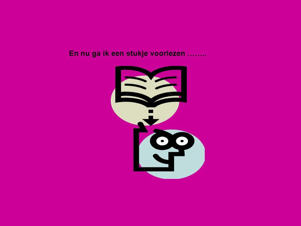 En nu ga ik een stukje voorlezen ……..