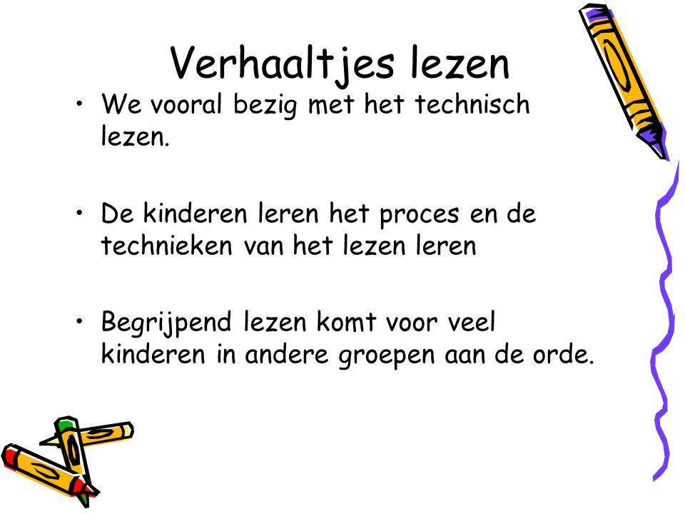 Verhaaltjes lezen We vooral bezig met het technisch lezen. De kinderen leren het proces en de technieken van het lezen leren Begrijpend lezen komt voo