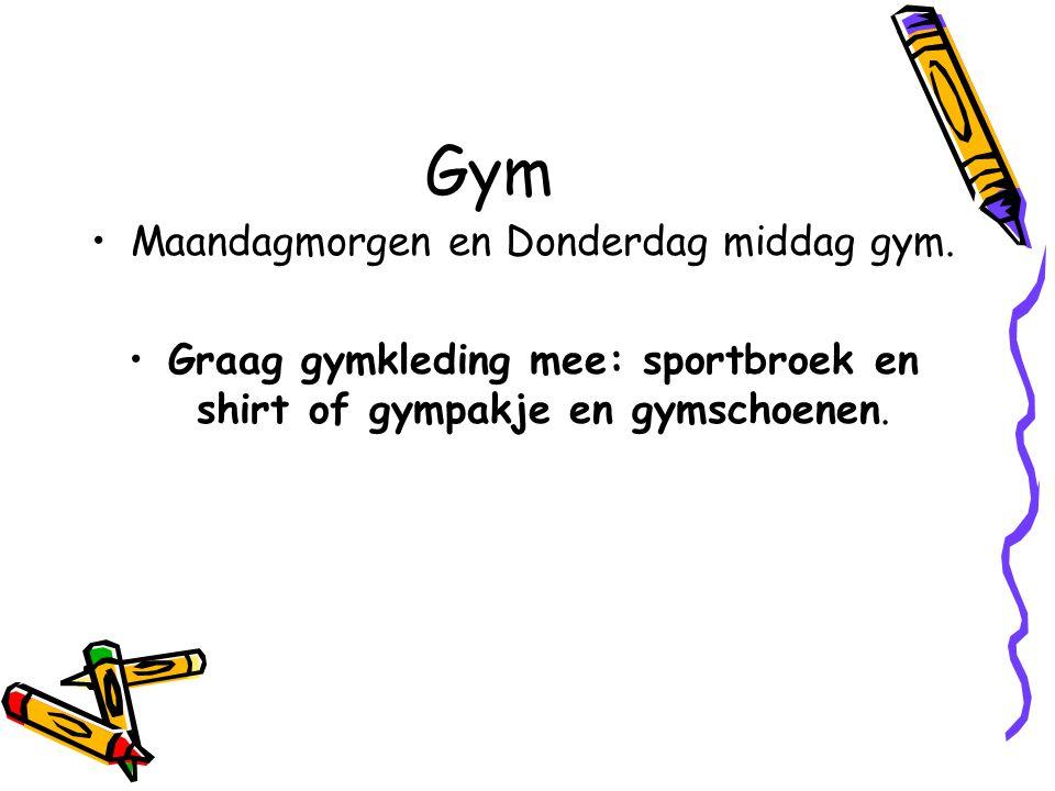 Gym Maandagmorgen en Donderdag middag gym. Graag gymkleding mee: sportbroek en shirt of gympakje en gymschoenen.