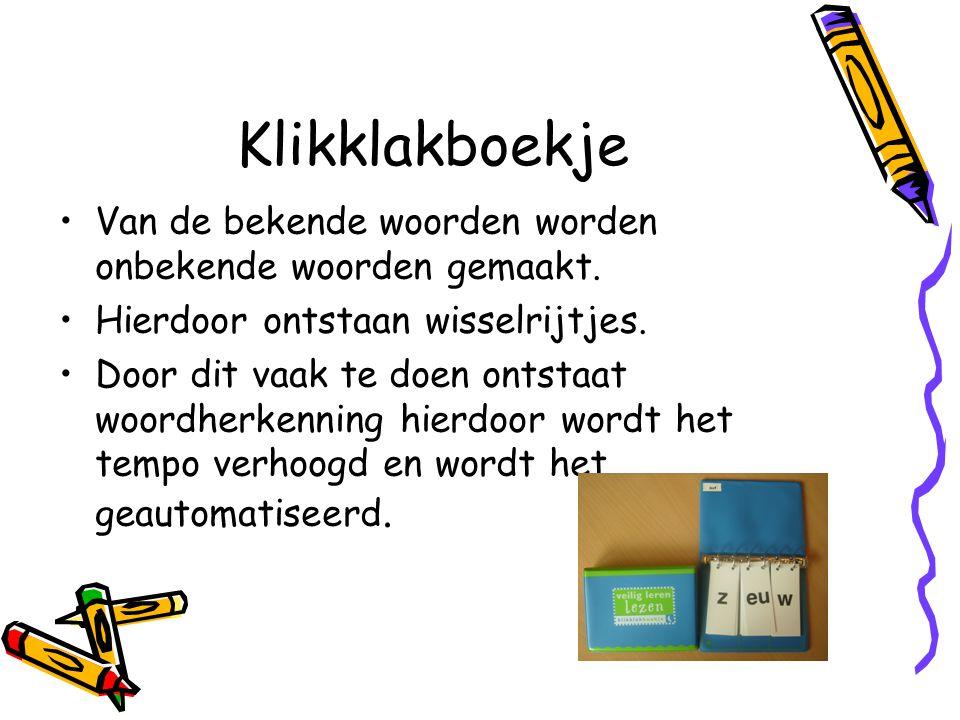 Klikklakboekje Van de bekende woorden worden onbekende woorden gemaakt. Hierdoor ontstaan wisselrijtjes. Door dit vaak te doen ontstaat woordherkennin