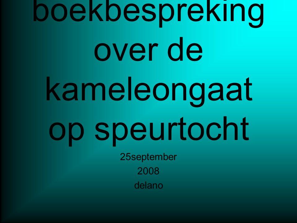 Ik hou mijn boekbespreking over de kameleongaat op speurtocht 25september 2008 delano
