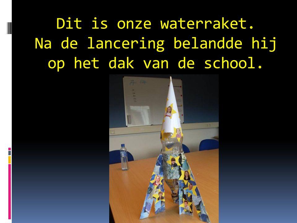 Dit is onze waterraket. Na de lancering belandde hij op het dak van de school.