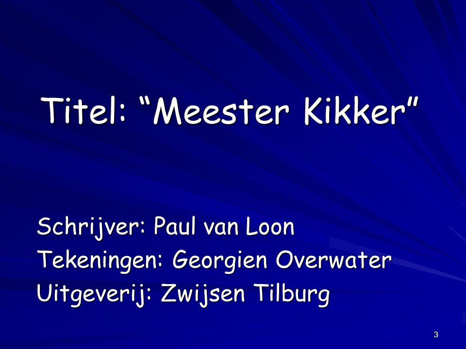 """3 Titel: """"Meester Kikker"""" Schrijver: Paul van Loon Tekeningen: Georgien Overwater Uitgeverij: Zwijsen Tilburg"""