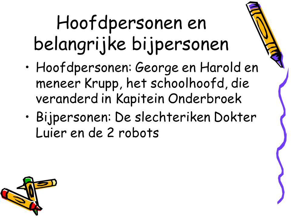 Hoofdpersonen en belangrijke bijpersonen Hoofdpersonen: George en Harold en meneer Krupp, het schoolhoofd, die veranderd in Kapitein Onderbroek Bijpersonen: De slechteriken Dokter Luier en de 2 robots