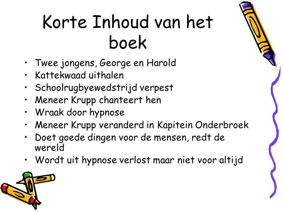 Korte Inhoud van het boek Twee jongens, George en Harold Kattekwaad uithalen Schoolrugbyewedstrijd verpest Meneer Krupp chanteert hen Wraak door hypno