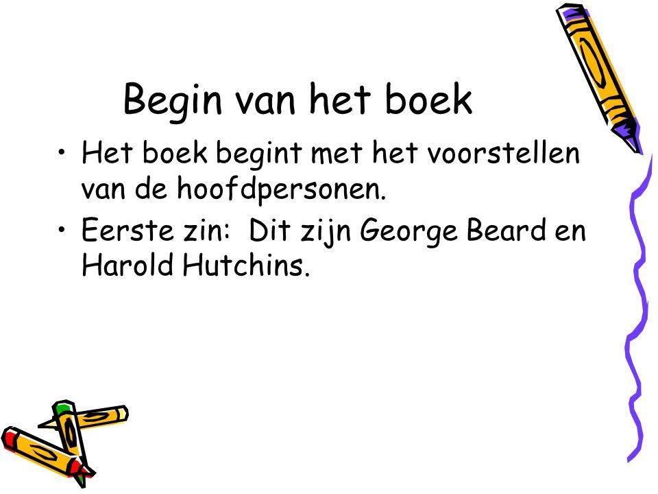 Begin van het boek Het boek begint met het voorstellen van de hoofdpersonen. Eerste zin: Dit zijn George Beard en Harold Hutchins.