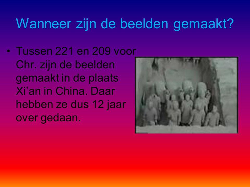 Wanneer zijn de beelden gemaakt? Tussen 221 en 209 voor Chr. zijn de beelden gemaakt in de plaats Xi'an in China. Daar hebben ze dus 12 jaar over geda