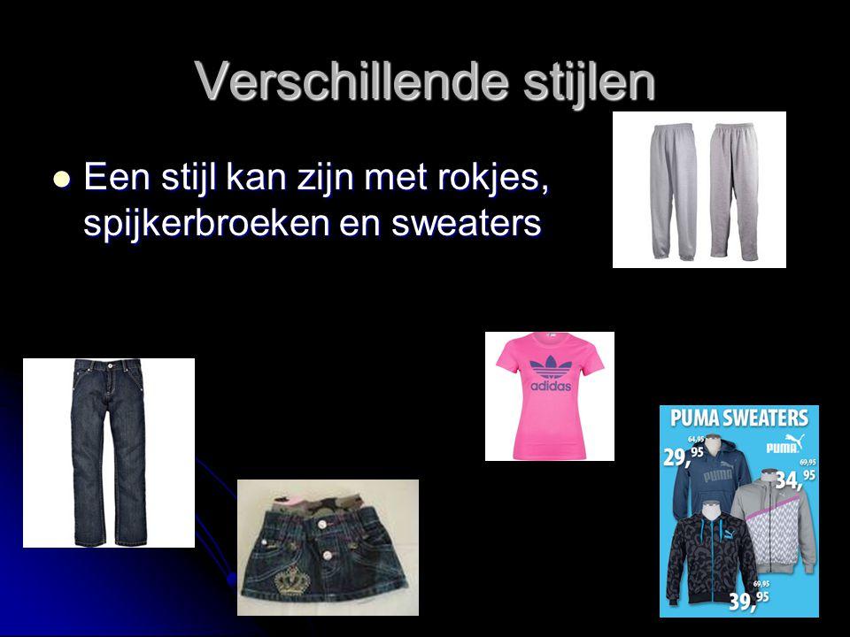 Verschillende stijlen Een stijl kan zijn met rokjes, spijkerbroeken en sweaters Een stijl kan zijn met rokjes, spijkerbroeken en sweaters