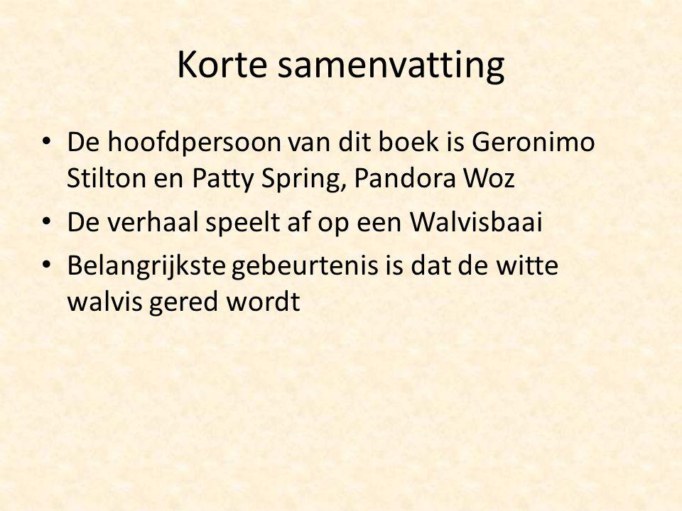 Korte samenvatting De hoofdpersoon van dit boek is Geronimo Stilton en Patty Spring, Pandora Woz De verhaal speelt af op een Walvisbaai Belangrijkste
