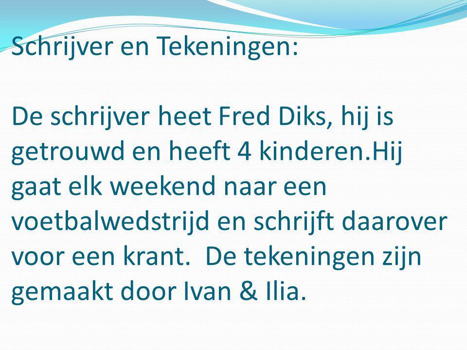 Schrijver en Tekeningen: De schrijver heet Fred Diks, hij is getrouwd en heeft 4 kinderen.Hij gaat elk weekend naar een voetbalwedstrijd en schrijft d