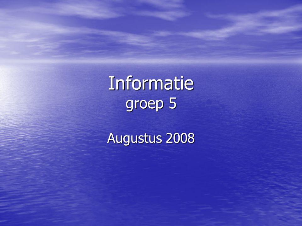 Informatie groep 5 Augustus 2008