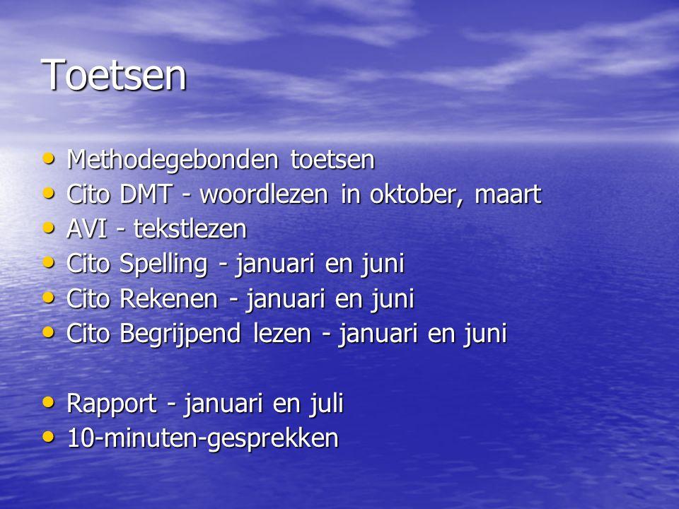 Toetsen Methodegebonden toetsen Methodegebonden toetsen Cito DMT - woordlezen in oktober, maart Cito DMT - woordlezen in oktober, maart AVI - tekstlezen AVI - tekstlezen Cito Spelling - januari en juni Cito Spelling - januari en juni Cito Rekenen - januari en juni Cito Rekenen - januari en juni Cito Begrijpend lezen - januari en juni Cito Begrijpend lezen - januari en juni Rapport - januari en juli Rapport - januari en juli 10-minuten-gesprekken 10-minuten-gesprekken