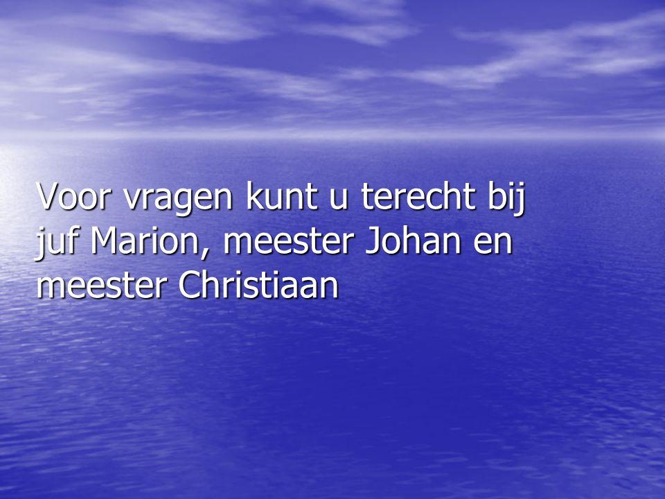 Voor vragen kunt u terecht bij juf Marion, meester Johan en meester Christiaan