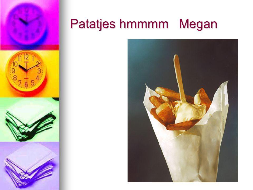 Patatjes hmmmm Megan