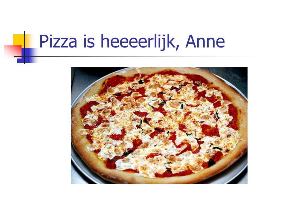 Pizza is heeeerlijk, Anne