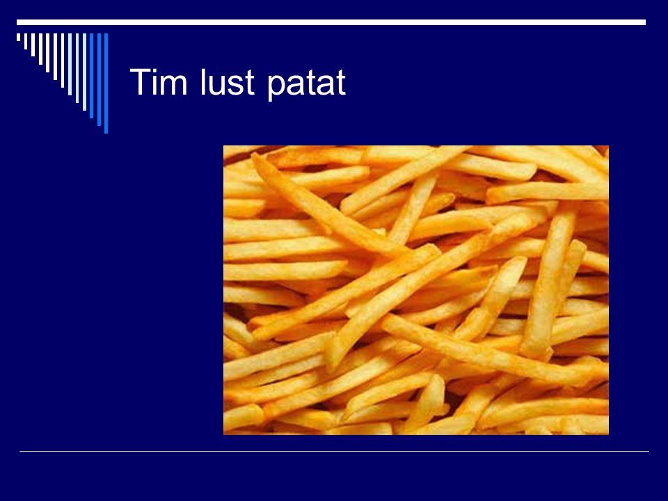 Tim lust patat
